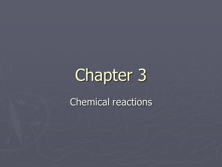 Chapter 3 Chemical reactions. What is a chemical reaction? ► The process that brings about a chemical change. ► The starting material in a chemical reaction.