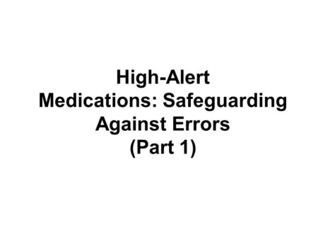 High-Alert <strong>Medications</strong>: Safeguarding Against Errors (Part 1)