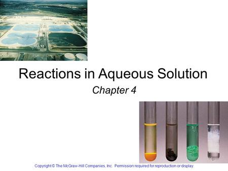 Reactions in Aqueous Solution Chapter 4 Copyright © The McGraw-Hill Companies, Inc. Permission required for reproduction or display.