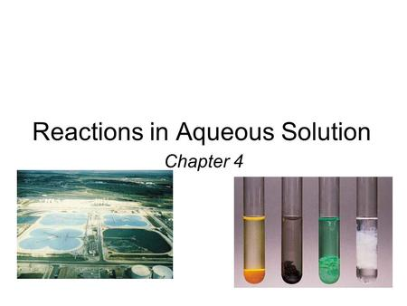 Reactions in Aqueous Solution Chapter 4. 4.1 A solution is a homogenous mixture of 2 or more substances The solute is(are) the substance(s) present in.