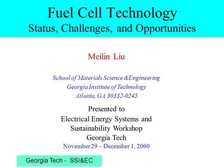 Georgia Tech - SSI&EC Meilin Liu School of Materials Science &Engineering Georgia Institute of Technology Atlanta, GA 30332-0245 Presented to Electrical.