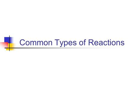 Common Types of Reactions. Combination Rxns Between non-metals to give a molecular product Between metal and non-metal to yield an ionic product Between.