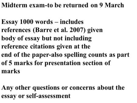 Midterm exam-to be returned on 9 March Essay 1000 words – includes references (Barre et al. 2007) given body of essay but not including reference citations.