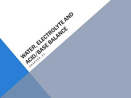 WATER, ELECTROLYTE AND ACID/BASE BALANCE CHAPTER 21.