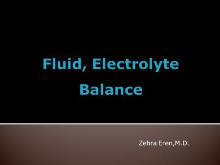 Zehra Eren,M.D..  explain general principles of disorders of water balance  explain general principles of disorders of sodium balance  explain general.