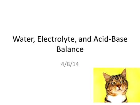 Water, Electrolyte, and Acid-Base Balance 4/8/14.