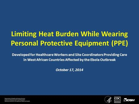 Limiting Heat Burden While Wearing Personal Protective Equipment (PPE) Developed for Healthcare Workers and Site Coordinators Providing Care in West African.