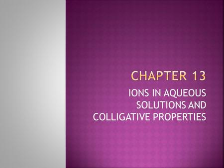 IONS IN AQUEOUS SOLUTIONS AND COLLIGATIVE PROPERTIES.