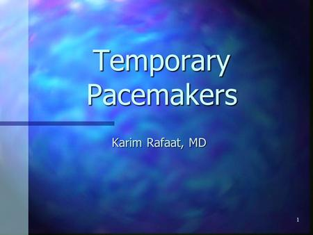 Temporary Pacemakers Karim Rafaat, MD.