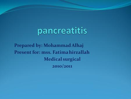 Prepared by: Mohammad Alhaj Present for: mss. Fatima hirzallah Medical surgical 2010/2011.