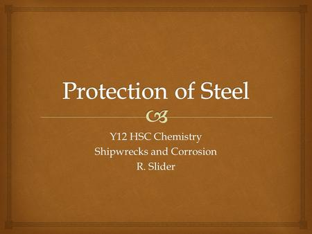 Y12 HSC Chemistry Shipwrecks and Corrosion R. Slider