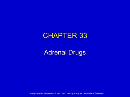 Mosby items and derived items © 2011, 2007, 2004 by Mosby, Inc., an affiliate of Elsevier Inc. CHAPTER 33 Adrenal Drugs.