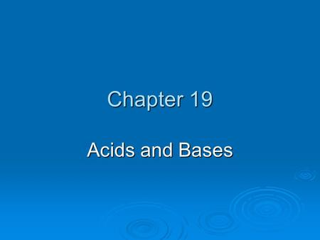 Chapter 19 Acids and Bases. Questions for Today 1. What are the physical and chemical property of Acids and Bases? 2. How do you classify solutions as.