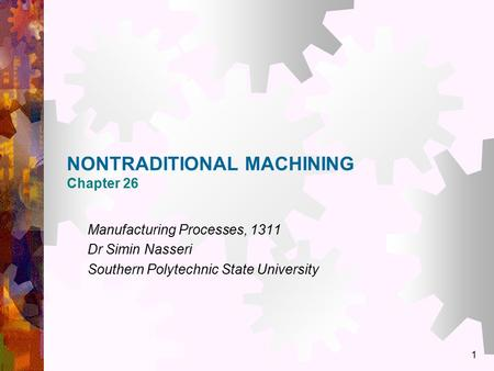 NONTRADITIONAL MACHINING Chapter 26