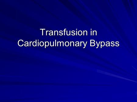 Transfusion in Cardiopulmonary Bypass. Blood Use & Cardiac Surgery 1971 – average 8 units RBC per case Late 1980's – Texas Heart Institute 1.4 units per.