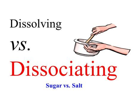 Dissolving vs. Dissociating Sugar vs. Salt. Electrolytes: Charged particles or ions present in a solution can conduct an electric current. Ionic compounds.