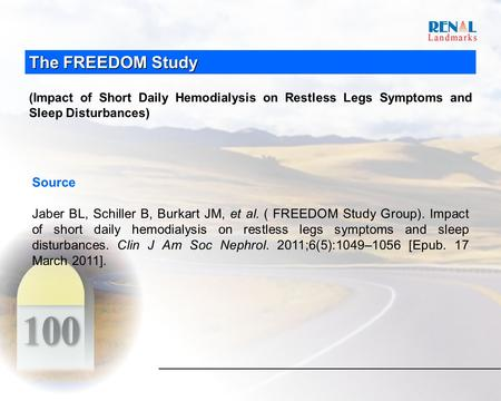 The FREEDOM Study (Impact of Short Daily Hemodialysis on Restless Legs Symptoms and Sleep Disturbances) Source Jaber BL, Schiller B, Burkart JM, et al.