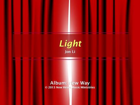 Light Jon Li Album: New Way © 2013 New Heart Music Ministries.