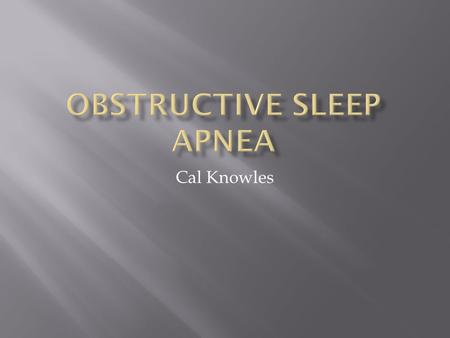 Cal Knowles.  Obstructive Sleep Apnea (OSA) is a sleeping disorder that causes a person to stop breathing for a span of seconds  In OSA, the airway.