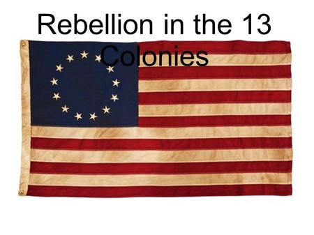 Rebellion in the 13 Colonies