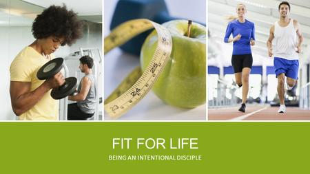 FIT FOR LIFE BEING AN INTENTIONAL DISCIPLE. PSSST….UP HERE!