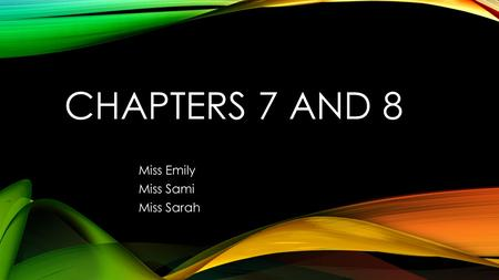 CHAPTERS 7 AND 8 Miss Emily Miss Sami Miss Sarah.