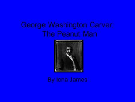 George Washington Carver: The Peanut Man By Iona James.