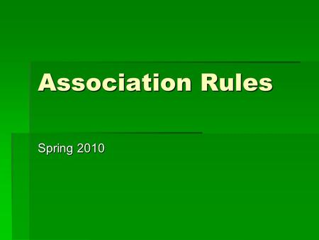 Association Rules Spring 2010. Data Mining: What is it?  Two definitions:  The first one, classic and well-known, says that data mining is the nontrivial.