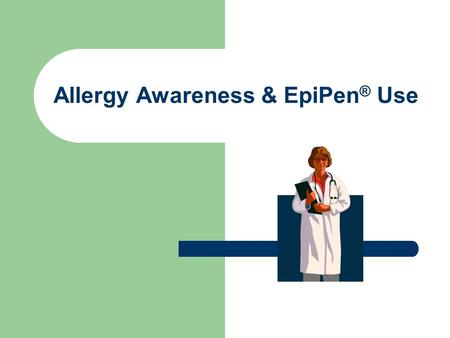 Allergy Awareness & EpiPen ® Use. Common food allergies in children Milk Egg Peanut Tree Nuts Shellfish Fish Soy Whey.