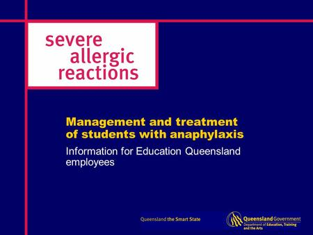 Management and treatment of students with anaphylaxis Information for Education Queensland employees.
