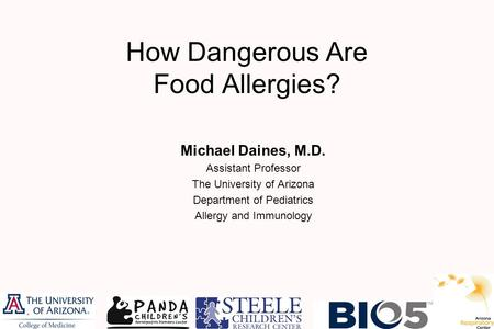 How Dangerous Are Food Allergies? Michael Daines, M.D. Assistant Professor The University of Arizona Department of Pediatrics Allergy and Immunology.