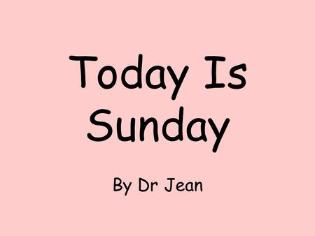 Today Is Sunday By Dr Jean.