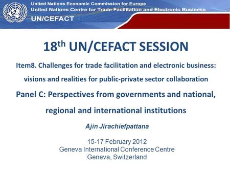 UN Economic Commission for Europe 18 th UN/CEFACT SESSION Item8. Challenges for trade facilitation and electronic business: visions and realities for public-private.