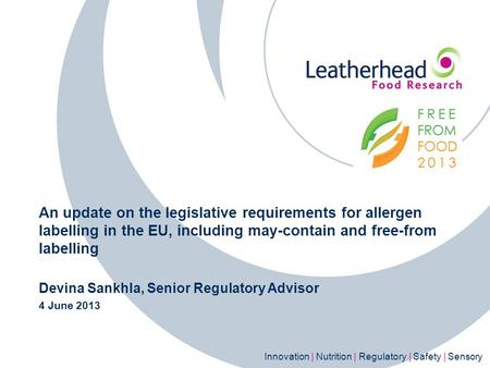 Innovation | Nutrition | Regulatory | Safety | Sensory An update on the legislative requirements for allergen labelling in the EU, including may-contain.