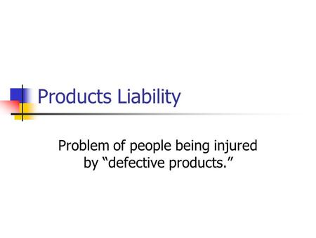 "Problem of people being injured by ""defective products."""