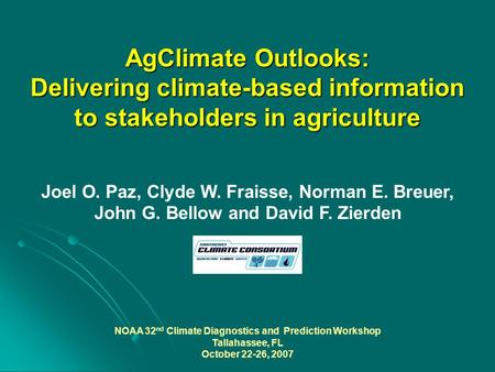 AgClimate Outlooks: Delivering climate-based information to stakeholders in agriculture Joel O. Paz, Clyde W. Fraisse, Norman E. Breuer, John G. Bellow.