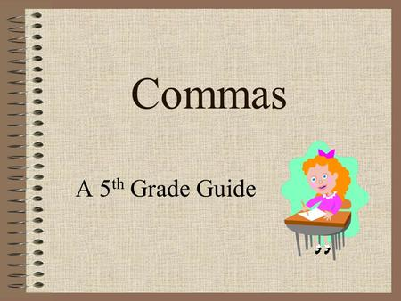 Commas A 5 th Grade Guide. Commas in a Series A comma separates words or ideas in a sentence and tells the reader when to pause. Use commas to separate.