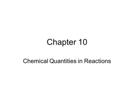 Chapter 10 Chemical Quantities in Reactions. Chapter 10 Slide 2 of 42 Mole Relationships in Chemical Equations Copyright © 2008 by Pearson Education,