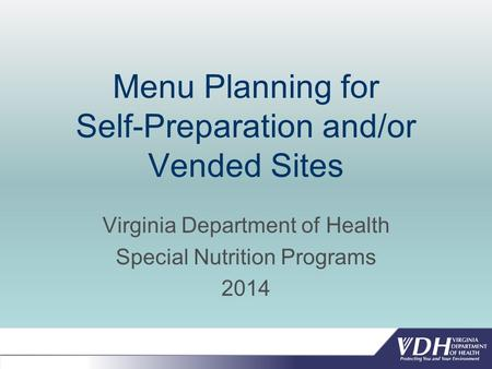Menu Planning for Self-Preparation and/or Vended Sites Virginia Department of Health Special Nutrition Programs 2014.