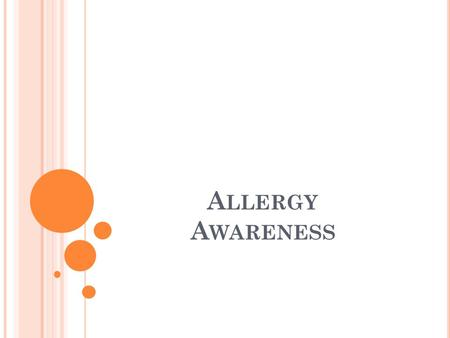 A LLERGY A WARENESS. OVERVIEW One out of 5 Americans suffer from some sort of allergy Most allergies are inherited Allergens affect different people in.