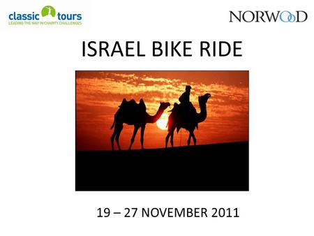 ISRAEL BIKE RIDE 19 – 27 NOVEMBER 2011. WEATHER November is usually pleasant with a slight chance of rain. Daytime temperature will be approximately 20-25°C.
