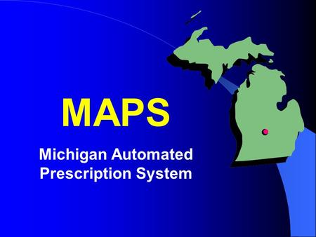 MAPS Michigan Automated Prescription System. Exempt From Reporting Medications administered directly to patients. Dispensing of up to a 48 hour supply.