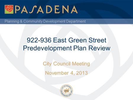 Planning & Community Development Department 922-936 East Green Street Predevelopment Plan Review City Council Meeting November 4, 2013.