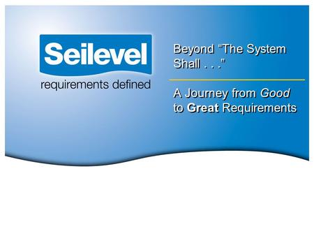 "Beyond ""The System Shall..."" A Journey from Good to Great Requirements."