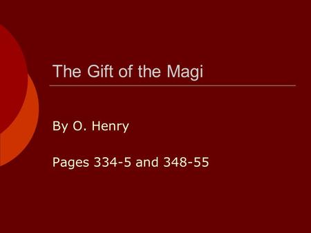 The Gift of the Magi By O. Henry Pages 334-5 and 348-55.