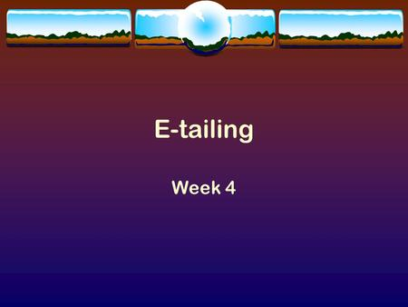 E-tailing Week 4. E-tailing  E-tailing is the selling of retail goods on the Internet.  Short for electronic retailing, and used in Internet discussions.