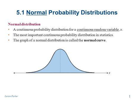 5.1 Normal Probability Distributions Normal distribution A continuous probability distribution for a continuous random variable, x. The most important.