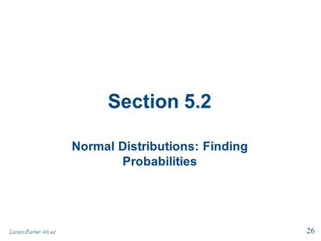 Section 5.2 Normal Distributions: Finding Probabilities 26 Larson/Farber 4th ed.