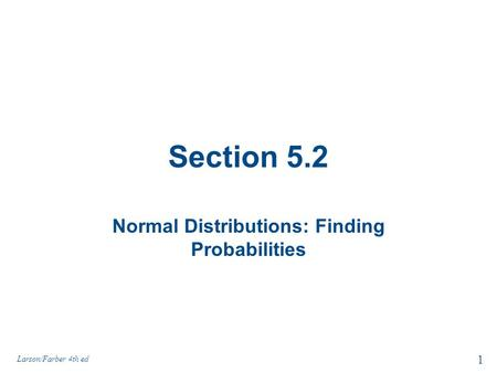 Section 5.2 Normal Distributions: Finding Probabilities 1 Larson/Farber 4th ed.