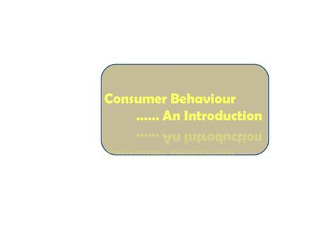 W HAT IS C ONSUMER B EHAVIOR ? Consumer Behavior investigates the manner that people interact with products and their marketing environment. This can.